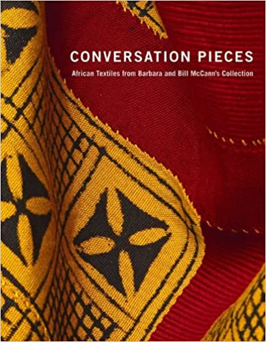 African Textiles from Barbara and Bill McCanns Collection Conversation Pieces