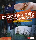 img - for Disgusting Jobs During the Civil War: The Down and Dirty Details (Disgusting Jobs in History) book / textbook / text book