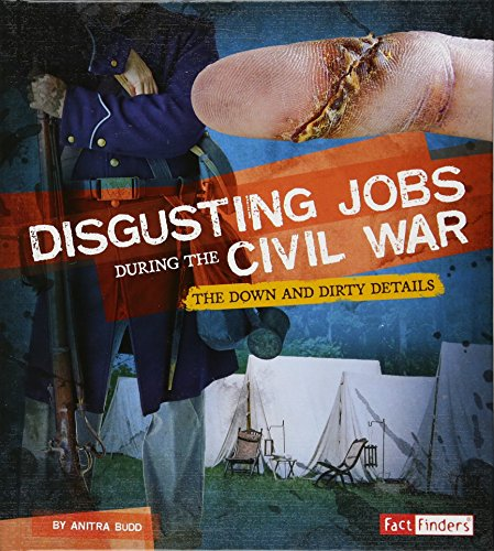 Disgusting Jobs During the Civil War: The Down and Dirty Details (Disgusting Jobs in History)]()