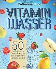 vitamin wasser 50 vitalisierende detox rezepte f r prickelnde sommerdrinks genie en und. Black Bedroom Furniture Sets. Home Design Ideas