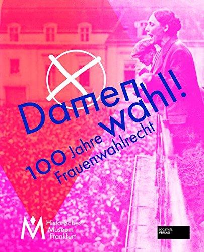 Damenwahl!: 100 Jahre Frauenwahlrecht Gebundenes Buch – 28. August 2018 Dorothee Linnemann Societäts-Verlag 3955423069 Geschichte / 20. Jahrhundert