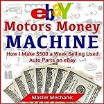 eBay Motors Money Machine: How I Make $500 a Week Selling Used Auto Parts on eBay | Master Mechanic