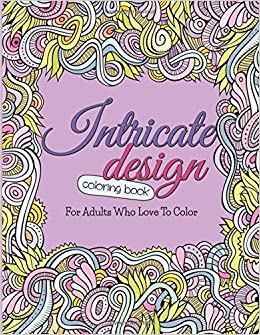Amazon Intricate Design Coloring Book For Adults Who Love To Color 9781512228823 Bowe Packer Books
