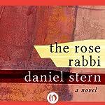 The Rose Rabbi: A Novel | Daniel Stern