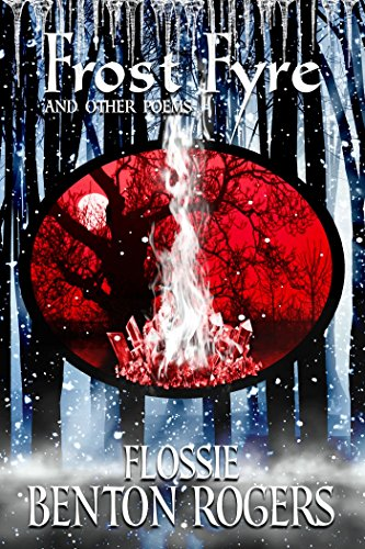 Frost Fyre: and Other Poems by [Benton Rogers, Flossie]