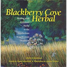 Blackberry Cove Herbal: Magic & Healing with Common Wayside Plants in the Appalachian Wise Woman Tradition