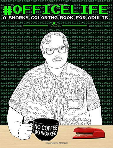 Office Life: A Snarky Coloring Book for Adults: A Unique & Funny Antistress Coloring Gift for Consultants, Managers, Associates, Road Warriors & Other ... Stress Relief & Mindful Meditation)