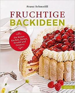Fruchtige Backideen Die Besten Kuchen Torten Strudel Und Desserts