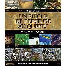 Un siècle de peinture au Québec: Nature et paysage