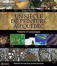 Un siècle de peinture au Québec : Nature et paysage par Robert Bernier