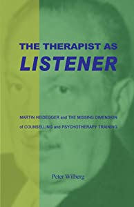 The Therapist As Listener: Martin Heidegger and the Missing Dimension  of Counselling and Psychotherapy Training