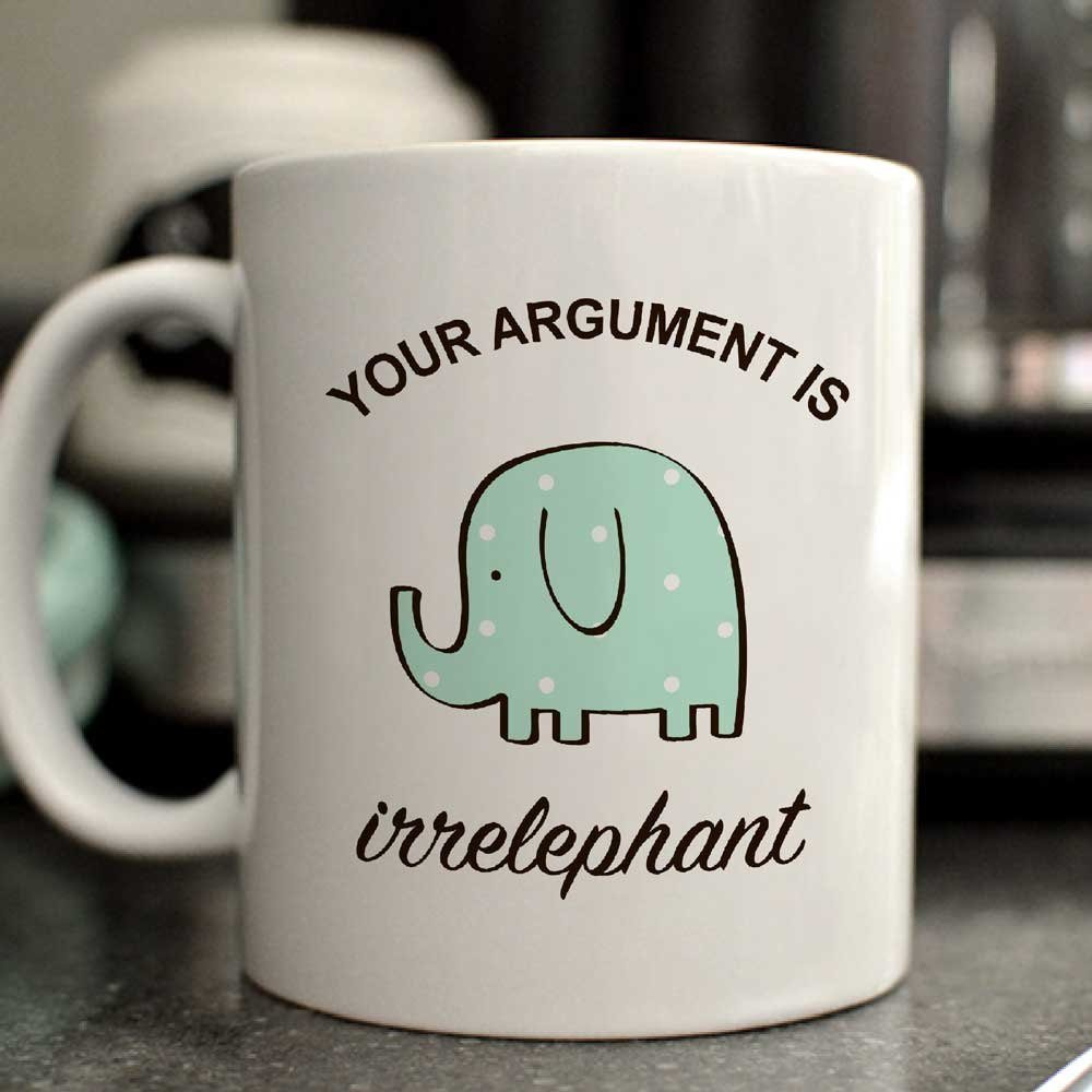 Your argument is irrelephant mug/cute elephant mug/funny elephant mug/11oz/cute mug gift/funny mug gift/elephant cup/elephant mug gift