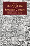 A History of the Art of War in the Sixteenth Century, Charles William Chadwick Oman, 0947898697