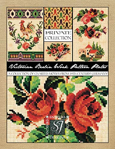 Victorian Berlin Work Pattern Plates: A Collection of Charted Motifs from 19th Century Germany for Needlepoint & Cross Stitch