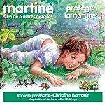Martine protège la nature, suivi de 5 autres histoires   Marcel Marlier,Gilbert Delahaye