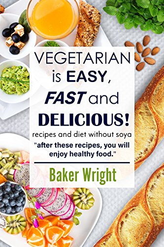 Vegetarian cookbook, full natural ingredients, fast and delicious.: After these recipes, you will enjoy healthy food. by Baker Wright
