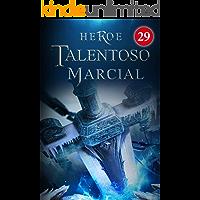 Heroe Talentoso Marcial 29: El demonio de las llamas (Spanish Edition)