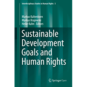 Sustainable Development Goals and Human Rights (Interdisciplinary Studies in Human Rights Book 5)