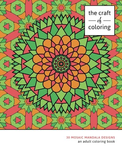 The Craft of Coloring: 30 Mosaic Mandala Designs: An Adult Coloring Book (Relaxing And Stress Relieving Adult Coloring Books) ebook