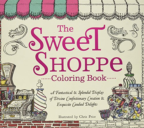 The Sweet Shoppe Coloring Book: A Fantastical and Splendid Display of Divine Confectionary Creation and Exquisite Candied ()