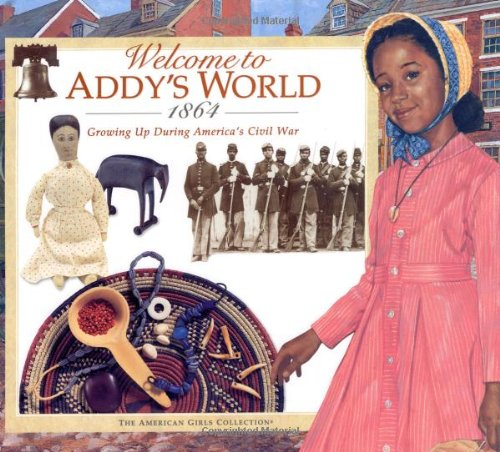 Welcome to Addy's World, 1864: Growing Up During America's Civil War (American Girl Collection)