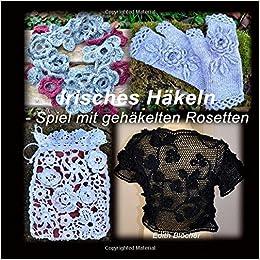 Irisches Haekeln Spiel Mit Gehaekelten Rosetten Amazonde Edith