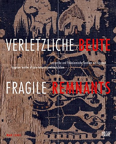 Fragile Remnants: Egyptian Textiles of Late Antiquity and Early Islam (English and German Edition) pdf
