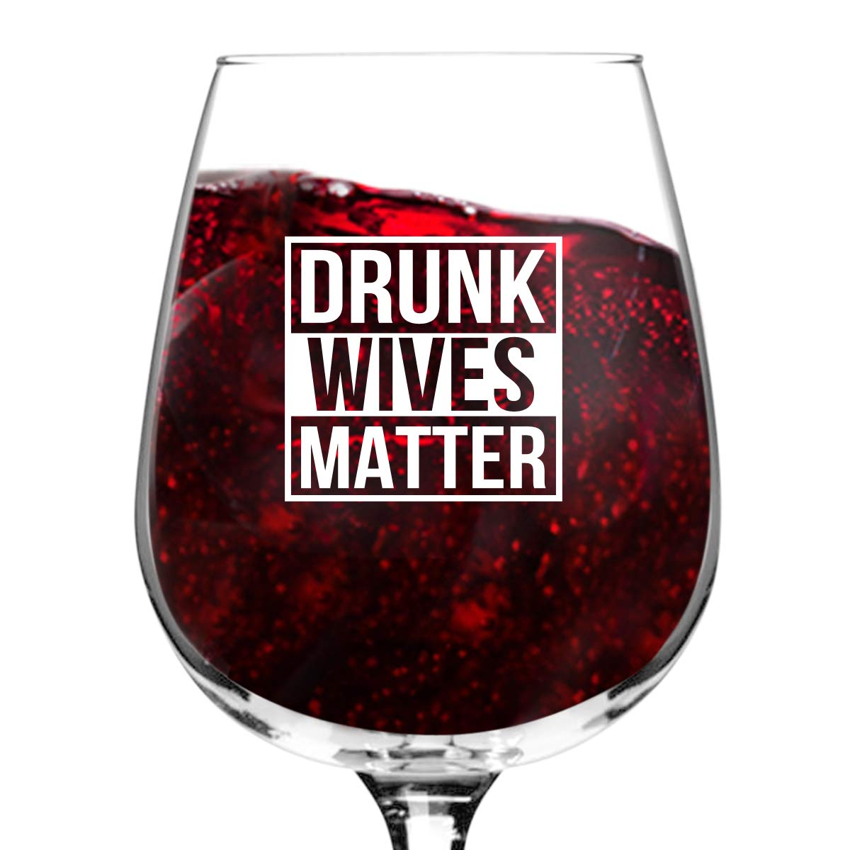 Drunk Wives Matter Wine Glass- Gifts for Women- Premium Birthday Gift for Her, Mom, Best Friend- Unique Present Idea from Husband to Wife