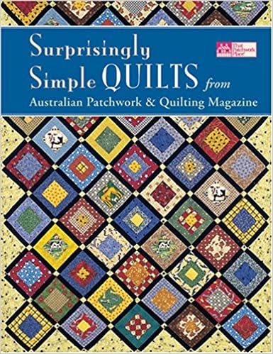 Surprisingly Simple Quilts: From Australian Patchwork & Quilting ... : australian quilt magazines - Adamdwight.com