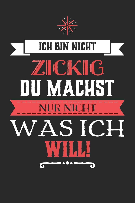Ich Bin Nicht Zickig Du Machst Nur Nicht Was Ich Will German
