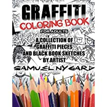 Graffiti Coloring Book For Adults: A Collection of Graffiti Pieces and Black Book Sketches by Artist Samuel Nygard
