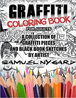 graffiti coloring book for adults a collection of graffiti pieces and black book sketches by artist samuel nygard samuel nygard 9781521477342 - Graffiti Coloring Book