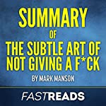 Summary of The Subtle Art of Not Giving a F--k by Mark Manson | Includes Key Takeaways & Analysis |  FastReads