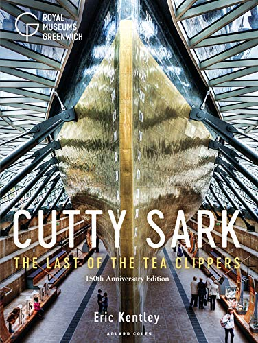 Cutty Sark: The Last of the Tea Clippers (150th anniversary edition)