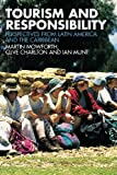 Tourism and Responsibility : Perspectives from Latin America and the Caribbean, Mowforth, Martin and Charlton, Clive Arthur Cyril, 041542366X