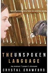 The Unspoken Language: An Animal Trainer's Memoir Kindle Edition