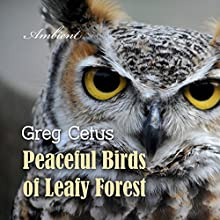 Peaceful Birds of Leafy Forest: Ambient Sounds for Relaxation and Focus Performance by Greg Cetus Narrated by  uncredited