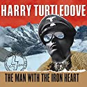 The Man with the Iron Heart Audiobook by Harry Turtledove Narrated by William Dufris