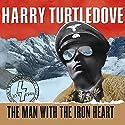 The Man with the Iron Heart Hörbuch von Harry Turtledove Gesprochen von: William Dufris