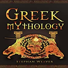Greek Mythology: Gods, Heroes and the Trojan War of Greek Mythology: Titans - Greek Gods - Ancient Greece - Greek Myths - Trojan War – Achilles (Greek - Norse - Egyptian - Mythology Trilogy, Book 1) Audiobook by Stephan Weaver Narrated by D. Michael Hope
