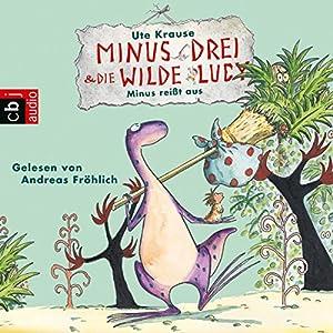 Minus reißt aus (Minus Drei und die wilde Lucy 2) Hörbuch