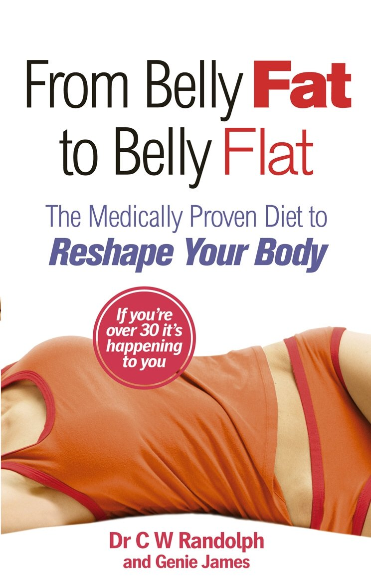 From Belly Fat to Belly Flat: The Medically Proven Diet to Reshape Your Body. C.W. Randolph, JR. and Genie James PDF