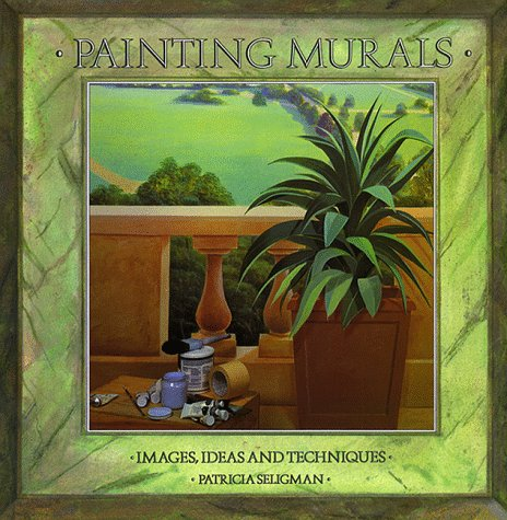 Painting Murals: Images, Ideas, and Techniques