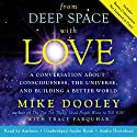 From Deep Space with Love: A Conversation About Consciousness, the Universe, and Building a Better World Hörbuch von Mike Dooley, Tracy Farquhar Gesprochen von: Mike Dooley, Tracy Farquhar