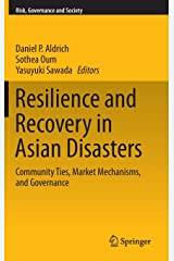 Resilience and Recovery in Asian Disasters: Community Ties, Market Mechanisms, and Governance (Risk, Governance and Society) Hardcover
