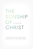 The Sonship of Christ: Exploring the Covenant Identity of God and Man