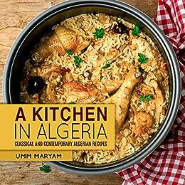 A kitchen in algeria classical and contemporary algerian recipes a kitchen in algeria classical and contemporary algerian recipes algerian recipes algerian cookbook forumfinder Gallery