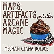 Maps, Artifacts, and Other Arcane Magic: Dowser Series, Book 5 | Meghan Ciana Doidge