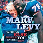 Marv Levy: Where Else Would You Rather Be? | Marv Levy