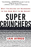 Super Crunchers: Why Thinking-by-Numbers Is the New Way to Be Smart, Ian Ayres, 0553805401